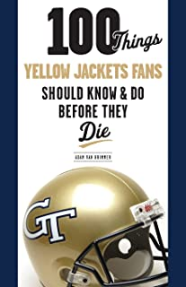 100 Things Yellow Jackets Fans Should Know & Do Before They Die (100 Things. . .Fans Should Know)