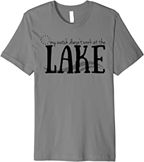 Watch Doesn't Work At The Lake Vacation Summer Relax Premium T-Shirt