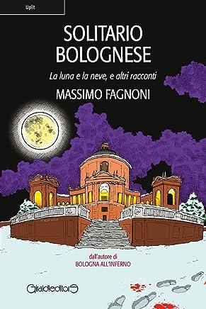 Solitario Bolognese: La luna e la neve, e altri racconti (Uplit)