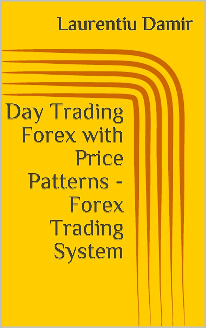 Day Trading Forex with Price Patterns - Forex Trading System (English Edition)