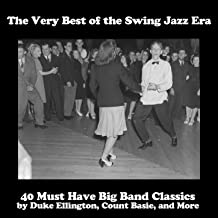 The Very Best of the Swing Jazz Era: 40 Must Have Big Band Classics by Duke Ellington, Count Basie, and More