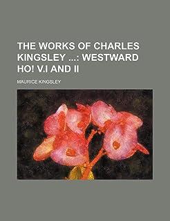 The Works of Charles Kingsley (Volume 3); Westward Ho! V.I and II