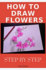 How to Draw Flowers and Trees: Step by Step Drawing For Kids and Beginners Kindle Edition
