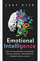 Emotional Intelligence: How to Master Relationships, Raise Your EQ, and Develop Strong Social Skills Hardcover