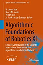 Algorithmic Foundations of Robotics XI: Selected Contributions of the Eleventh International Workshop on the Algorithmic Foundations of Robotics (Springer Tracts in Advanced Robotics Book 107)