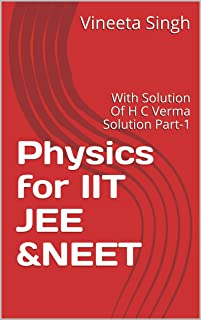Physics for IIT JEE &NEET: With Solution Of H C Verma Solution Part-1