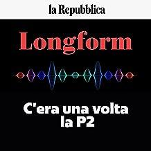 C'era una volta la P2: Longform