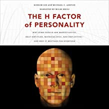The H Factor of Personality: Why Some People Are Manipulative, Self-Entitled, Materialistic, and Exploitive - and Why It M...