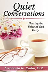 Quiet Conversations: Hearing the Voice of God Daily Kindle Edition