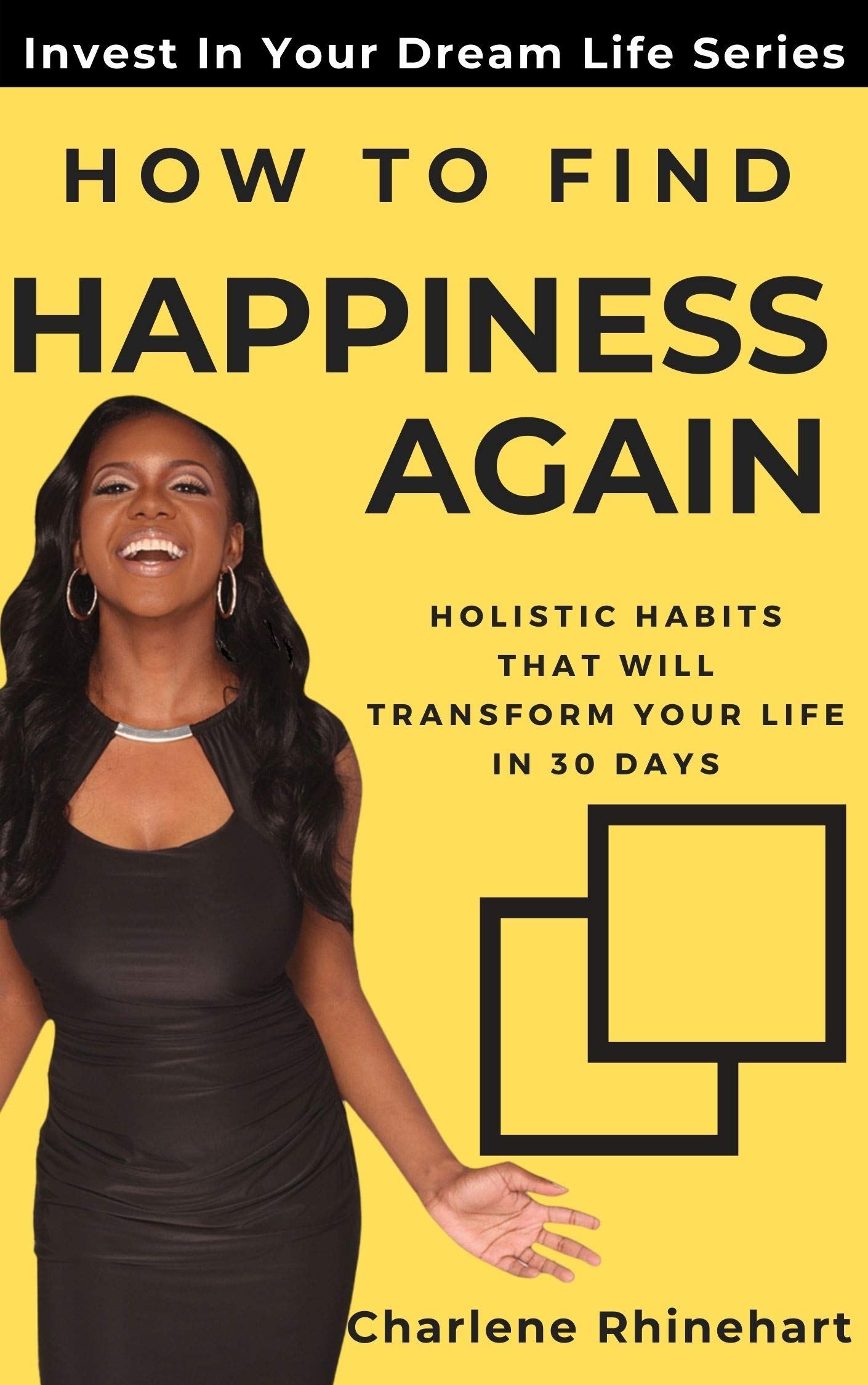 How to Find Happiness Again : Holistic Habits That Will Transform Your Life in 30 Days (Self Care Edition) (Invest In Your Dream Life)