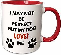 "3dRose mug_220702_5""I May Not Be Perfect But My Dog Loves Me"" Ceramic Mug, Red, 11 oz"