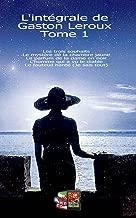 L'intégrale de Gaston Leroux  Tome 1: Les trois souhaits-Le mystère de la chambre jaune-Le parfum de la dame en noir-L'homme qui a vu le diable-Le fauteuil hanté (Je sais tout) (French Edition)