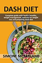 Dash Diet: Complete guide with health benefits ,weight management, exercise for weight loss and preparing dash diet