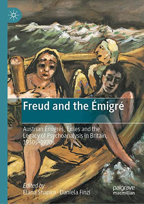 Freud and the Émigré: Austrian Émigrés, Exiles and the Legacy of Psychoanalysis in Britain, 1930s–1970s (English Edition)
