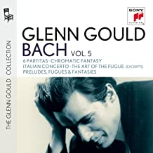 Glenn Gould plays Bach: 6 Partitas BWV 825-830; Chromatic Fantasy BWV 903; Italian Concerto BWV 971; The Art of the Fugue BWV 1080 (excerpts); Preludes, Fugues & Fantasies
