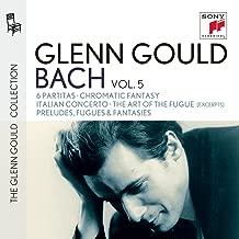 Glenn Gould plays Bach: 6 Partitas BWV 825-830; Chromatic Fantasy BWV 903; Italian Concerto BWV 971; The Art of the Fugue BWV 1080 (excerpts); Preludes, Fugues & Fantasies