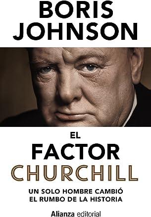 El factor Churchill : un solo hombre cambió el rumbo de la historia