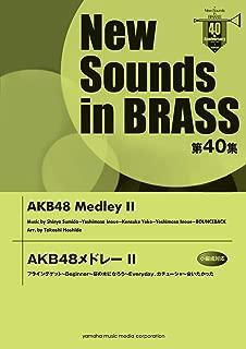 New Sounds in Brass NSB 第40集 AKB48メドレー2  フライングゲット~Beginner~桜の木になろう~Everyday、カチューシャ~会いたかった