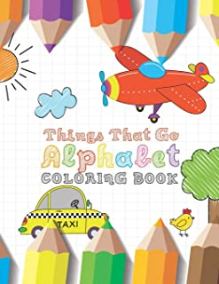 Things That Go Alphabet Coloring Book: Learn to color Alphabet for Kids ( Cars, Trucks, Planes, Trains and More )