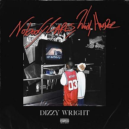 Dizzy Wright - 'Nobody Cares, Work Harder'