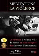 Livres Méditations sur la violence : La vérité sur la violence réelle du monde et celle enseignée dans les cours d'arts martiaux PDF