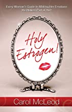 Holy Estrogen!: Every Woman's Guide to Making Her Emotions the Holiest Part of Her!