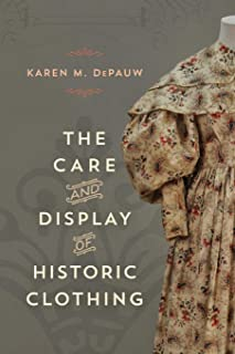 The Care and Display of Historic Clothing (American Association for State and Local History)