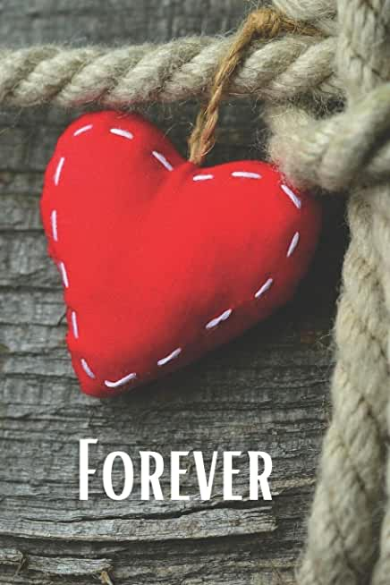Forever: Valentine's Day Theme Notebook for Boyfriend or Girlfriend. Ruled Journal with 100 pages.