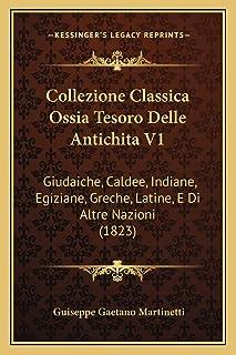 Collezione Classica Ossia Tesoro Delle Antichita V1: Giudaiche, Caldee, Indiane, Egiziane, Greche, Latine, E Di Altre Nazi...