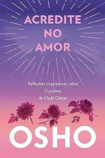 Acredite no amor: Reflexões inspiradoras sobre O profeta, de Khalil Gibran (Portuguese Edition)