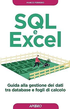 SQL e Excel: guida alla gestione dei dati tra database e fogli di calcolo (Programmare con SQL Vol. 2)