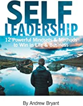 Self Leadership: 12 Powerful Mindsets & Methods to Win in Life & Business