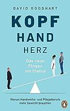Kopf, Hand, Herz – Das neue Ringen um Status: Warum Handwerks- und Pflegeberufe mehr Gewicht brauchen (German Edition)