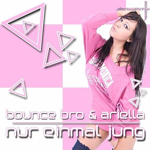 Bounce Bro & Ariella - Nur Einmal Jung