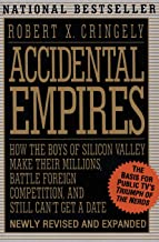 Accidental Empires: How the Boys of Silicon Valley Make Their Millions, Battle Foreign Competition, and Still Can't Get a ...