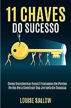 11 Chaves Do Sucesso: Como Transformar Erros E Fracassos Em Pontos Fortes Para Construir Sua Jornada De Sucesso