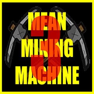 Mean Mining Machine III