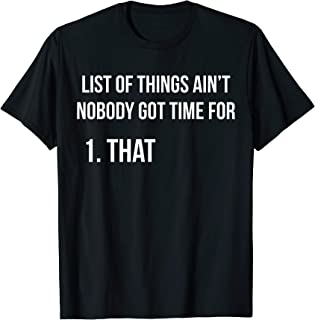 Funny T-shirt - List Of Things Aint Nobody Got Time For That