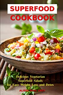 Superfood Cookbook: Delicious Vegetarian Superfood Salads for Easy Weight Loss and Detox: Healthy Clean Eating Recipes on a Budget