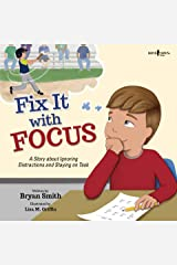 Fix It with Focus: A Story about Ignoring Distractions and Staying on Task (Executive FUNction Book 9) Kindle Edition