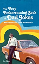 The Very Embarrassing Book of Dad Jokes: Because Your Dad Thinks He's Hilarious