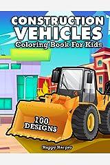 Construction Vehicles Coloring Book For Kids: The Ultimate Construction Coloring Book Filled With 40+ Designs of Big Trucks, Cranes, Tractors, Diggers and Dumpers Paperback