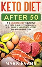 Keto Diet After 50: Keto for Seniors - The Complete Guide to Burn Fat, Lose Weight, and Prevent Diseases - With Simple 30 ...