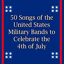 50 Songs of the United States Military Bands to Celebrate the 4th of July