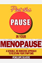 Put the PAUSE in Your Menopause - A Sensible No-Nonsense Approach to Relieving Your Symptoms (Body Revolution Series Book 1) Kindle Edition