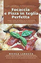 Focaccia e pizza in teglia perfetta: Come fare in casa le 17 focacce più buone e famose d'Italia. (Italian Edition)