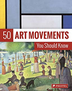 50 Art Movements You Should Know: From Impressionism to Performance Art (50 You Should Know)