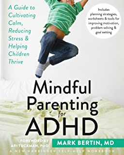 Mindful Parenting for ADHD: A Guide to Cultivating Calm, Reducing Stress, and Helping Children Thrive (A New Harbinger Sel...