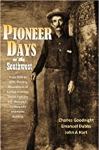 Pioneer Days in the Southwest from 1850 to 1879: Thrilling Descriptions of Buffalo Hunting, Indian Fighting and Massacres,...