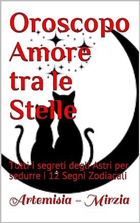 Oroscopo Amore tra le Stelle: Tutti i segreti degli Astri per sedurre i 12 Segni Zodiacali